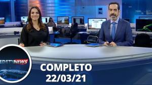 Assista à íntegra do RedeTV News de 22 de março de 2021