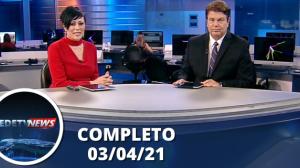 Assista à íntegra do RedeTV News de 3 de abril de 2021