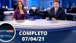 Assista à íntegra do RedeTV News de 07 de abril de 2021