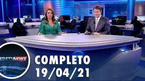 Assista à íntegra do RedeTV News de 19 de abril de 2021