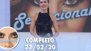 Sensacional com Fabiana Scaranzi (27/02/2020) | Completo