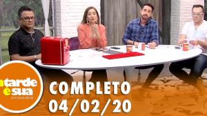 A Tarde é Sua (04/02/20) | Completo