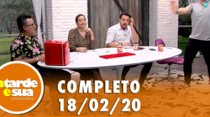 A Tarde é Sua (18/02/20) | Completo