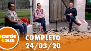 A Tarde é Sua (24/03/20) | Completo