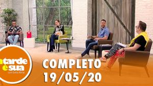 A Tarde é Sua (19/05/20)   Completo