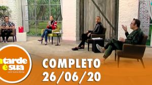 A Tarde é Sua (26/06/20) | Completo