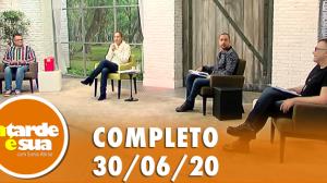 A Tarde é Sua (30/06/20) | Completo