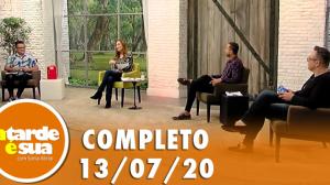 A Tarde é Sua (13/07/20) | Completo