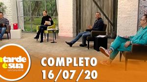 A Tarde é Sua (16/07/20) | Completo