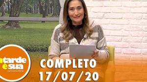A Tarde é Sua (17/07/20) | Completo