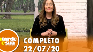 A Tarde é Sua (22/07/20) | Completo