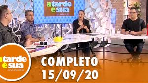 A Tarde é Sua (15/09/20)   Completo