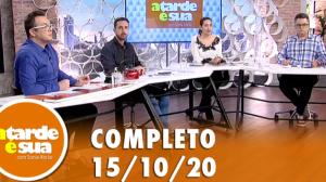 A Tarde é Sua (15/10/20) | Completo