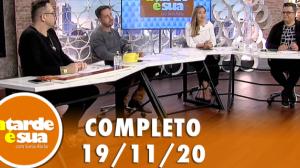 A Tarde é Sua (19/11/20) | Completo