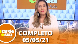 A Tarde é Sua (05/05/21) | Completo