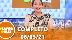 A Tarde é Sua (06/05/21) | Completo