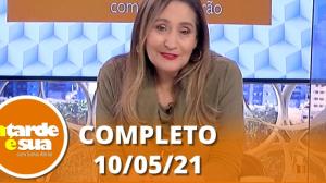 A Tarde é Sua (10/05/21) | Completo