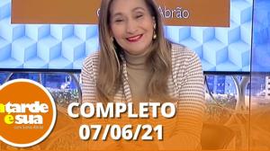 A Tarde é Sua (07/06/21)   Completo