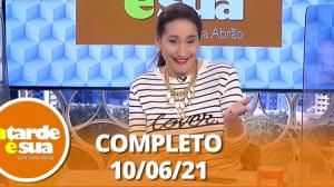 A Tarde é Sua (10/06/21)   Completo