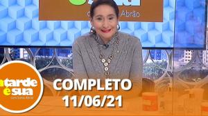 A Tarde é Sua (11/06/21)   Completo