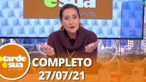 A Tarde é Sua (27/07/21) | Completo