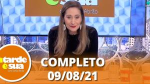 A Tarde é Sua (09/08/21) | Completo