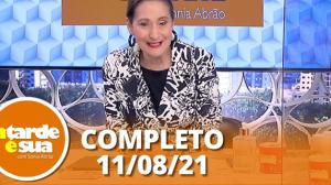 A Tarde é Sua (11/08/21) | Completo