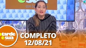 A Tarde é Sua (12/08/21) | Completo