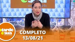 A Tarde é Sua (13/08/21) | Completo