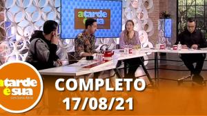A Tarde é Sua (17/08/21)   Completo