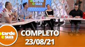 A Tarde é Sua (23/08/21)   Completo