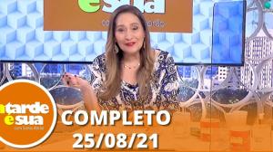 A Tarde é Sua (25/08/21)   Completo