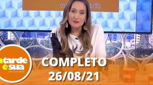 A Tarde é Sua (26/08/21) | Completo