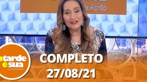 A Tarde é Sua (27/08/21) | Completo