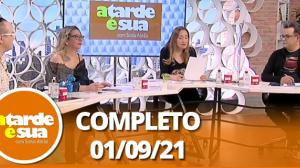 A Tarde é Sua (01/09/21) | Completo