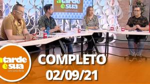 A Tarde é Sua (02/09/21) | Completo