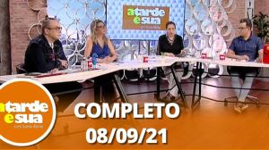 A Tarde é Sua (08/09/21) | Completo