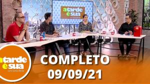 A Tarde é Sua (09/09/21) | Completo