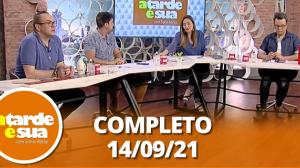 A Tarde é Sua (14/09/21) | Completo