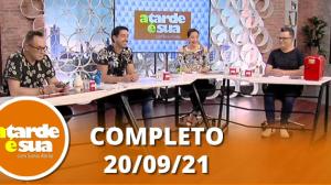 A Tarde é Sua (20/09/21)   Completo