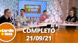 A Tarde é Sua (21/09/21)   Completo