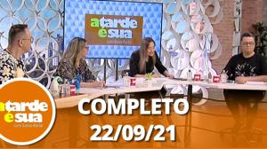 A Tarde é Sua (22/09/21)   Completo