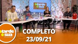 A Tarde é Sua (23/09/21)   Completo
