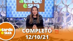 A Tarde é Sua (12/10/21)   Completo