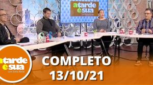 A Tarde é Sua (13/10/21)   Completo