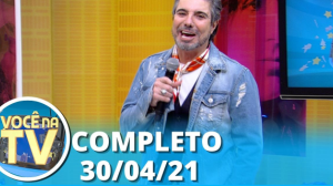 Você na TV (30/04/21) | Completo