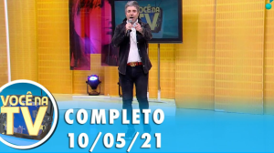 Você na TV (10/05/21) | Completo