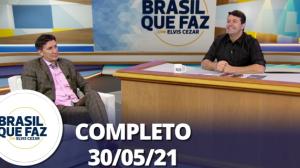 Brasil Que Faz (30/05/21) | Completo