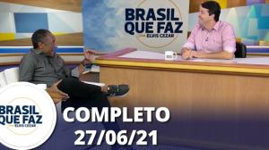 Brasil Que Faz (27/06/21) | Completo