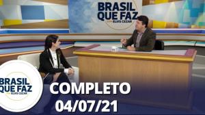 Brasil Que Faz (04/07/21) | Completo